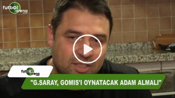"""Fatih Akyel: """"Galatasaray, Gomis'i oynatacak adam almalı"""""""