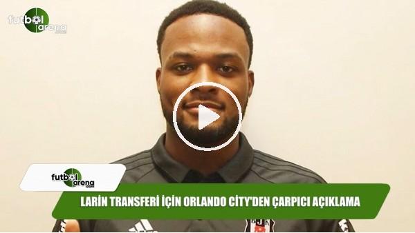 Larin transferi için Orlando City'den çarpıcı açıklama