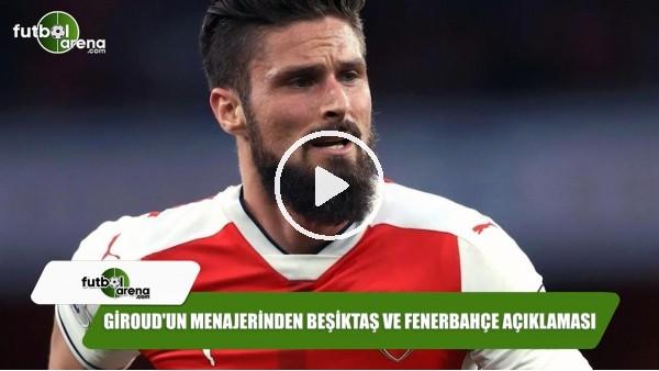 Giroud'un menajerinden Beşiktaş ve Fenerbahçe açıklaması