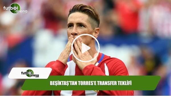 Beşiktaş'tan Torres'e transfer teklifi