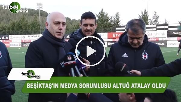 Beşiktaş'ın medya sorumlusu Altuğ Atalay oldu!