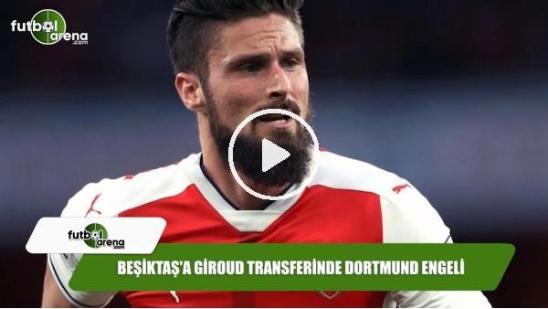Beşiktaş'a Giroud transferinde Dortmund engeli