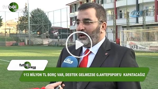 """Huzeyfe Durmaz: """"Gaziantepsor'un kapanmaması için gereken para 15 milyon TL"""""""