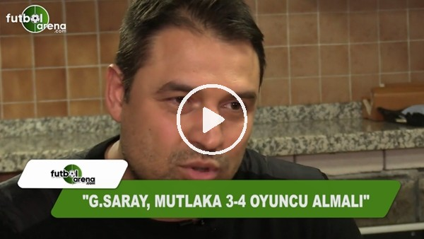 "Fatih Akyel: ""Galatasaray, mutlaka 3-4 oyuncu almalı"""