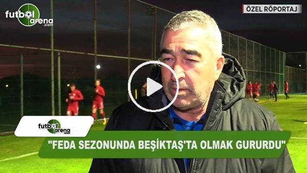 """Samet Aybaba: """"Feda sezonunda Beşiktaş'ta olmak gururdu"""""""