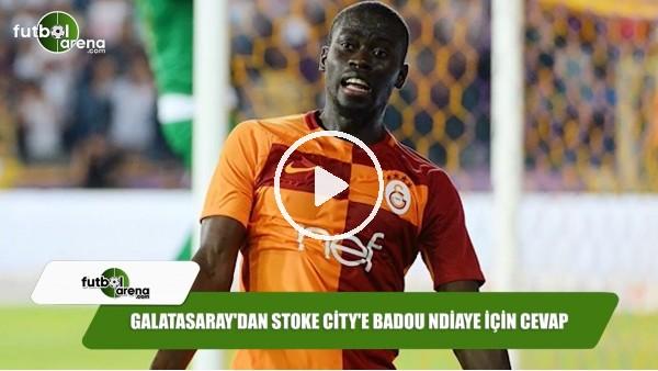 Galatasaray'dan Stoke City'e Badou Ndiaye için cevap