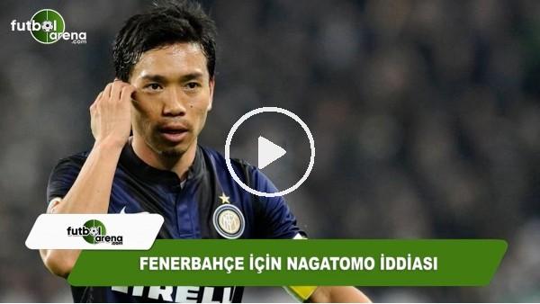 'Fenerbahçe için Nagatomo iddiası