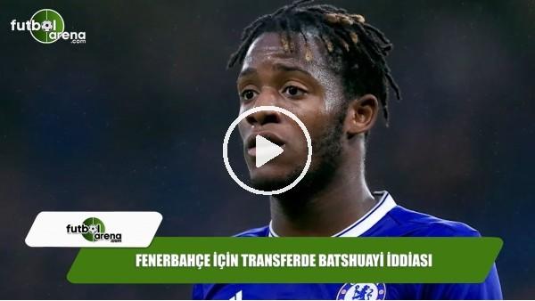 Fenerbahçe için transferde Batshuayi iddiası