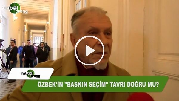 """Dursun Özbek'in """"Baskın seçim"""" tavrı doğru mu?"""