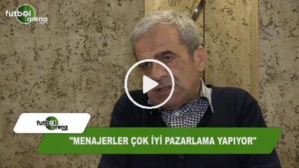 """Hasan Kemal Yardımcı: """"Menajerler çok iyi pazarlama yapıyor"""""""
