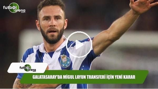 Galatasaray'da Miguel Layun transferi için yeni karar