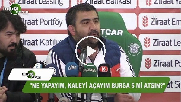 """Ümit Özat: """"Kaleyi açayım Bursaspor 5 mi atsın?"""""""
