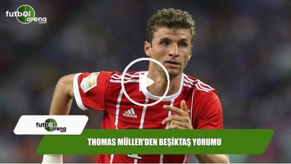 Thomas Müller'den Beşiktaş yorumu