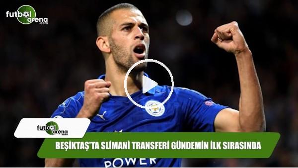 Beşiktaş'ta Slimani transferi gündemin ilk sırasında
