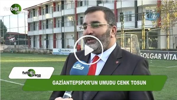 Gaziantepspor'un umudu Cenk Tosun!