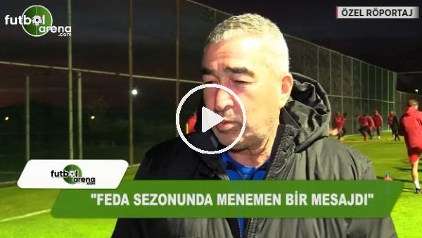 """Samet Aybaba: """"FEDA sezonunda menemen bir mesajdı"""""""