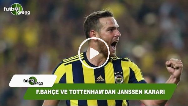 'Fenerbahçe ve Tottenham'dan Janssen kararı