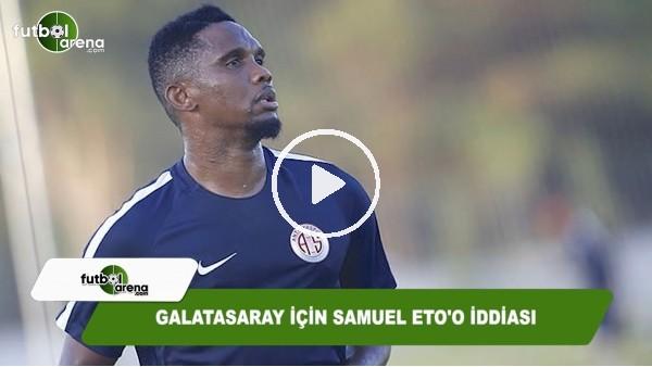 Galatasaray için Samuel Eto'o iddiası