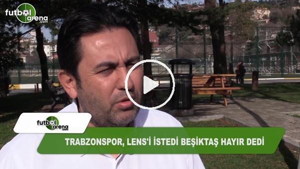 """Fatih Doğan: """"Trabzonspor, Lens'i istedi, Beşiktaş hayır dedi"""""""