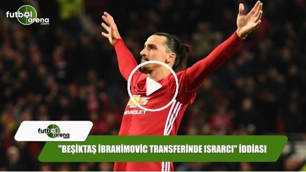 """""""Beşiktaş İbrahimovic transferinde ısrarcı"""" iddiası"""