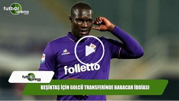 'Beşiktaş için golcü transferinde Babacar iddiası