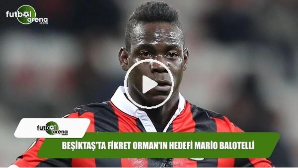 Beşiktaş'ta Fikret Orman'ın hedefi Mario Balotelli