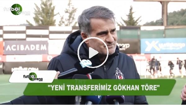 """Şenol Güneş: """"Yeni transferimiz Gökhan Töre"""""""