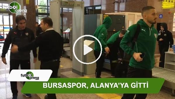 Bursaspor, Alanya'ya gitti