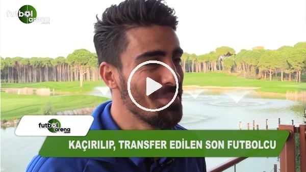 Turgut Doğan Şahin, FutbolArena'ya kaçırılma olayını anlattı