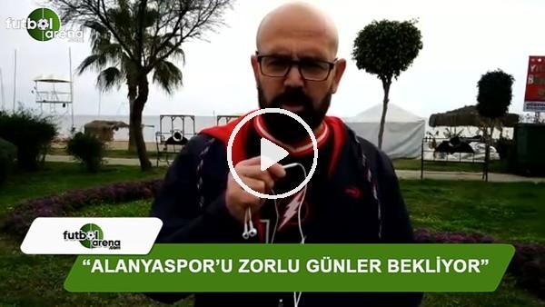 """Ercan Yıldırım: """"Alanyaspor'u zor günler bekliyor"""""""