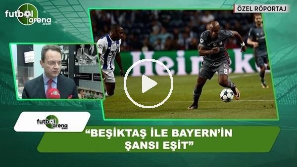"""Berk Hacıgüzeller: """"Beşiktaş ile Bayern Münih'in şansları eşit"""""""