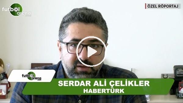 Serdar Ali Çelikler, Başakşehir - Fenerbahçe maçı öncesi FutbolArena'ya konuştu