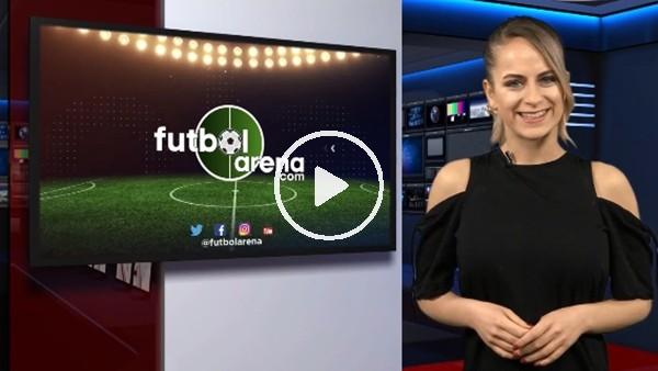 FutbolArena akşam haberleri (20 Şubat Salı)