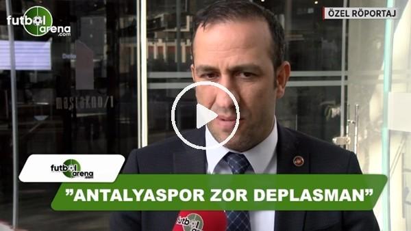 """Adil Gevrek: """"Antalyaspor zor deplasman"""""""