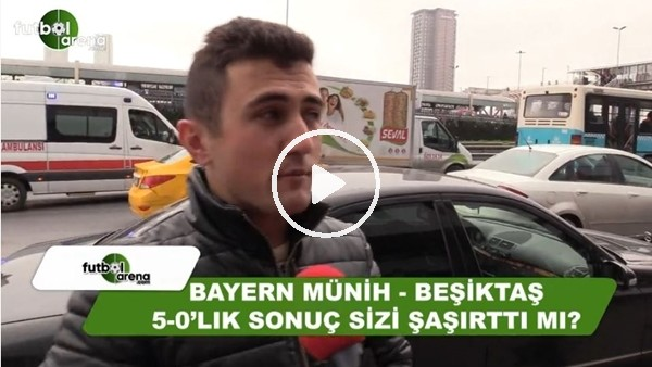 Bayern Münih - Beşiktaş maçının sonucu sizi şaşırttı mı?