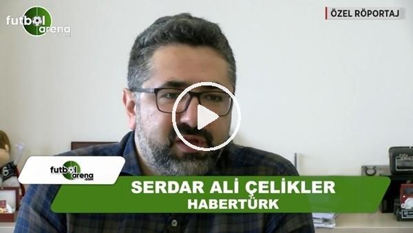 """Serdar Ali Çelikler: """"Fenerbahçe'nin Başkanı Ali Koç'tur"""""""