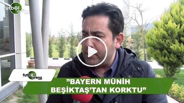 "Fatih Doğan: ""Bayern Münih, Beşiktaş'tan korktu"""