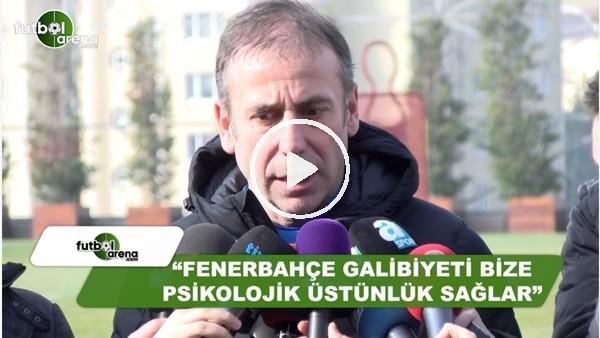 """Abdullah Avcı: """"Fenerbahçe galibiyeti bize psikolojik üstünlük sağlar"""""""