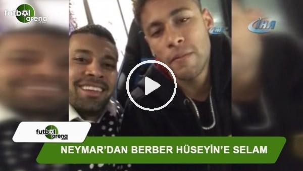 Neymar'dan berber Hüseyin'e selam!