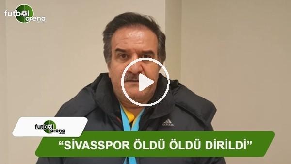 """Kemal Çağlayan: """"Sivasspor öldü öldü dirildi"""""""
