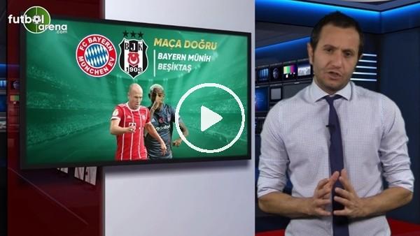 Bayern Münih - Besiktaş maçına doğru FutbolArena özel yayın!
