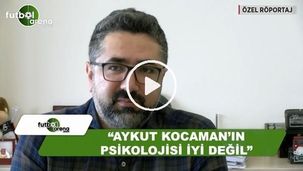 """Serdar Ali Çelikler: """"Aykut Kocaman'ın psikolojisi iyi değil"""""""