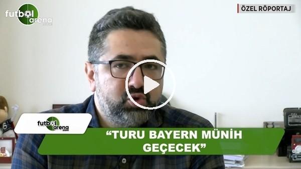"""Serdar Ali Çelikler: """"Bayern Münih turu geçer"""""""