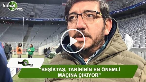 """Erdal Cömert: """"Beşiktaş, tarihinin en önemli maçına çıkıyor"""""""