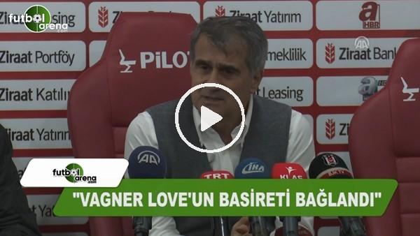"""Şenol Güneş: """"Vagner Love'un basireti bağlandı"""""""