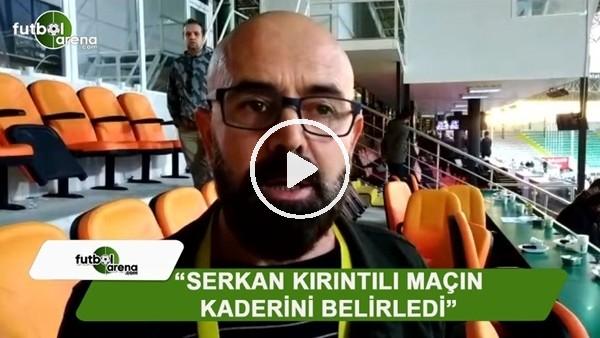 """FutbolArena Alanya muhabiri Ercan Yıldırım: """"Serkan Kırıntılı maçın kaderini belirledi"""""""