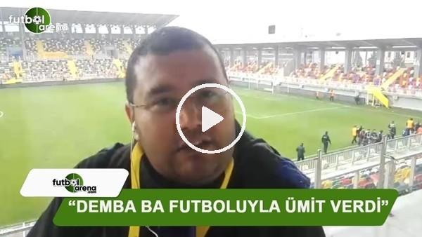 """FutbolArena Göztepe muhabiri Ahmet Tekin: """"Demba Ba futboluyla ümit verdi"""""""