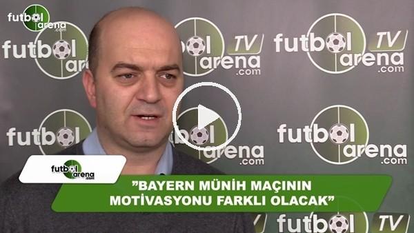 """Çağdaş Sevinç: """"Bayern Münih maçının motivasyonu farklı olacak"""""""