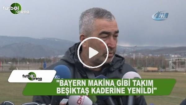 """Samet Aybaba: """"Bayern Münih makina gibi bir takım, Beşiktaş kaderine yenildi"""""""