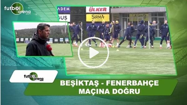 Beşiktaş - Fenerbahçe maçına doğru
